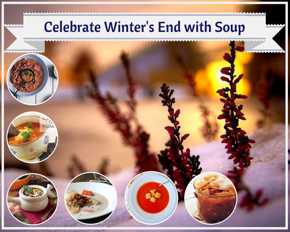 Celebrate Winter is Winding Down, Final Soup Round Up!