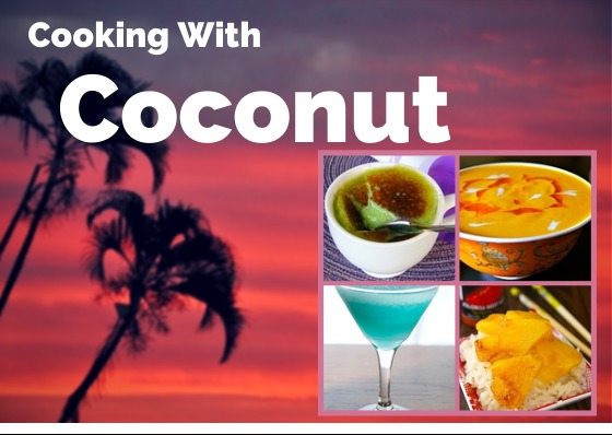 Put A Coconut On It! Cooking with Coconut