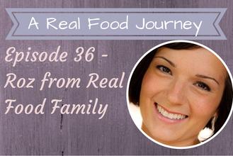 Ep: 36 Roz Real Food Family