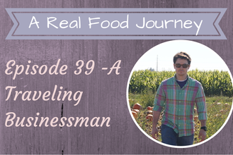 Ep 39 A Surprise Guest- Eating Real Healthy Food When Traveling EVERYDAY!