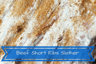 Beef Short Ribs Recipe for a Slather and Rub